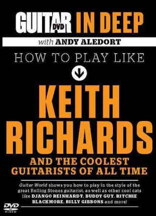 How to Play Like Keith Richards and the Coolest Guitarists of All Time