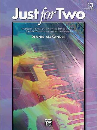 Just for Two, Bk 3  A Collection of 8 Piano Duets in a Variety of Styles and Moods Specially Written to Inspire, Motivate, and Entertain