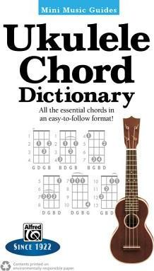 Mini Music Guides -- Ukulele Chord Dictionary : All the Essential Chords in an Easy-To-Follow Format!