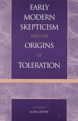Early Modern Skepticism and the Origins of Toleration