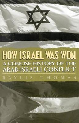 How Israel Was Won : A Concise History of the Arab-Israeli Conflict
