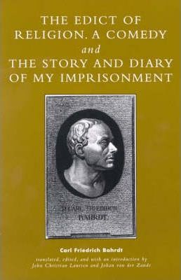The Edict of Religion, A Comedy, and The Story and Diary of My Imprisonment