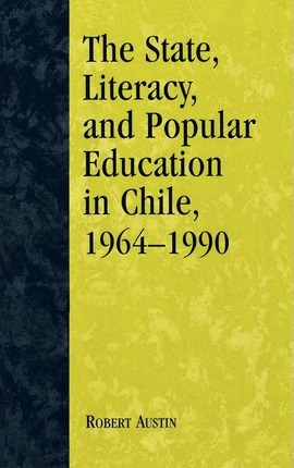 The State, Literacy, and Popular Education in Chile, 1964-1990