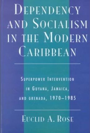 Dependency and Socialism in the Modern Caribbean