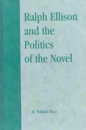 Ralph Ellison and the Politics of the Novel