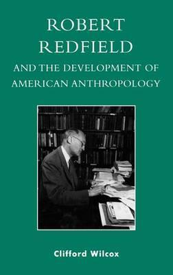 Robert Redfield and the Development of American Anthropology