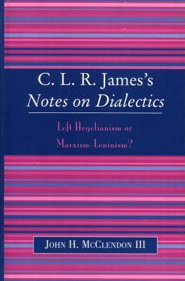 CLR James's Notes on Dialectics