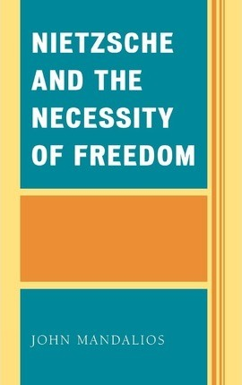 Nietzsche and the Necessity of Freedom