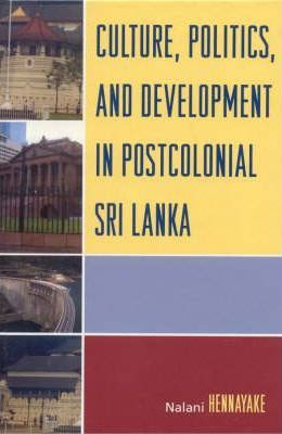 Culture, Politics, and Development in Postcolonial Sri Lanka