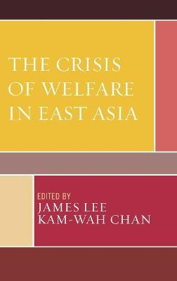 The Crisis of Welfare in East Asia