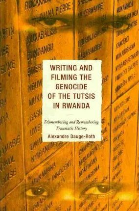Writing and Filming the Genocide of the Tutsis in Rwanda