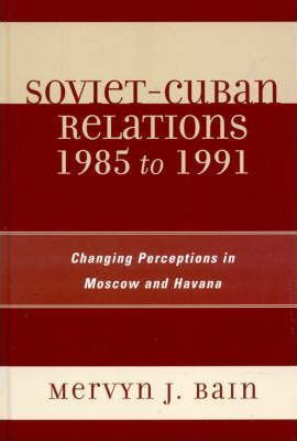 Soviet-Cuban Relations, 1985 to 1991