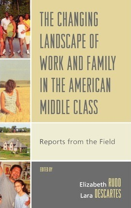 The Changing Landscape of Work and Family in the American Middle Class