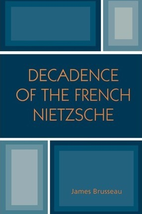 Decadence of the French Nietzsche
