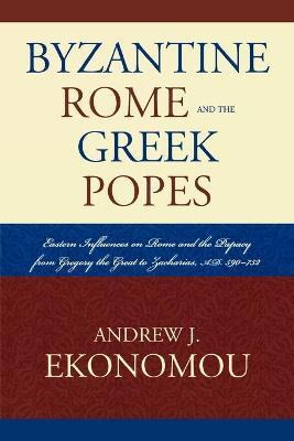 Byzantine Rome and the Greek Popes