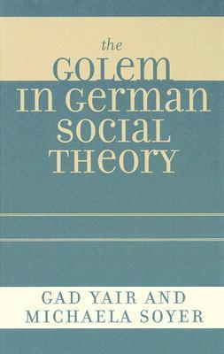 The Golem in German Social Theory