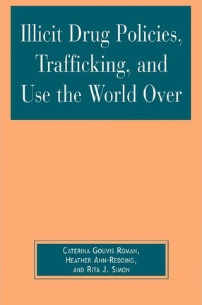 Illicit Drug Policies, Trafficking, and Use the World Over