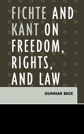 Fichte and Kant on Freedom, Rights, and Law