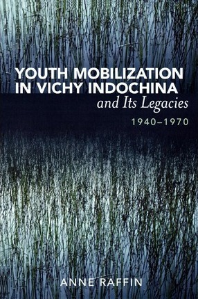 Youth Mobilization in Vichy Indochina and Its Legacies, 1940 to 1970