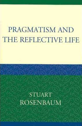 Pragmatism and the Reflective Life