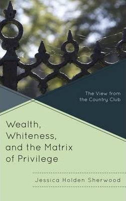 Wealth, Whiteness, and the Matrix of Privilege