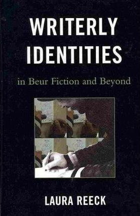 Writerly Identities in Beur Fiction and Beyond