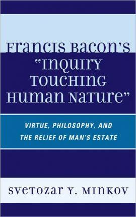 Francis Bacon's Inquiry Touching Human Nature