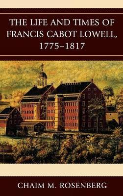 The Life and Times of Francis Cabot Lowell, 1775-1817