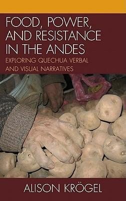 Food, Power, and Resistance in the Andes