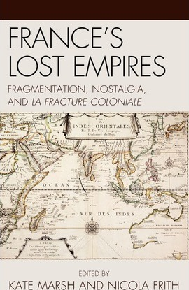 France's Lost Empires  Fragmentation, Nostalgia, and la fracture coloniale