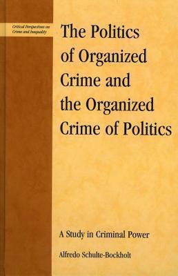The Politics of Organized Crime and the Organized Crime of Politics