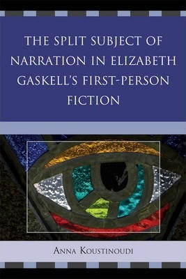 The Split Subject of Narration in Elizabeth Gaskell's First Person Fiction