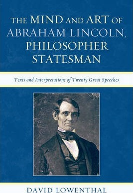 The Mind and Art of Abraham Lincoln, Philosopher Statesman