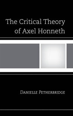The Critical Theory of Axel Honneth