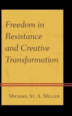 Freedom in Resistance and Creative Transformation