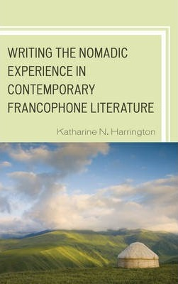 Writing the Nomadic Experience in Contemporary Francophone Literature