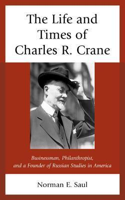 The Life and Times of Charles R. Crane, 1858 1939