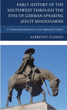 Early History of the Southwest Through the Eyes of German-speaking Jesuit Missionaries
