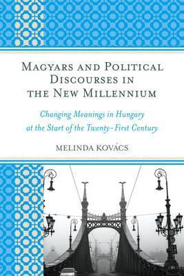 Magyars and Political Discourses in the New Millennium