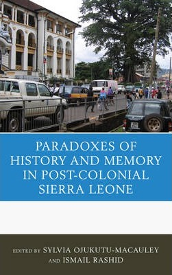 The Paradoxes of History and Memory in Postcolonial Sierra Leone