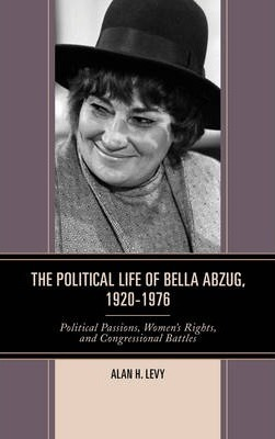 The Political Life of Bella Abzug, 1920-1976