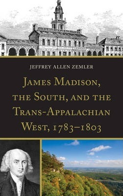 James Madison, the South, and the Trans-Appalachian West, 1783-1803