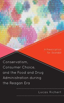 Conservatism, Consumer Choice, and the Food and Drug Administration During the Reagan Era