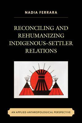 Reconciling and Rehumanizing Indigenous Settler Relations