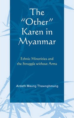 The Other Karen in Myanmar : Ethnic Minorities and the Struggle without Arms