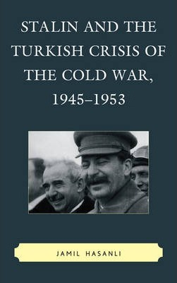 Stalin and the Turkish Crisis of the Cold War, 1945-1953