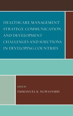 Healthcare Management Strategy, Communication, and Development Challenges and Solutions in Developing Countries
