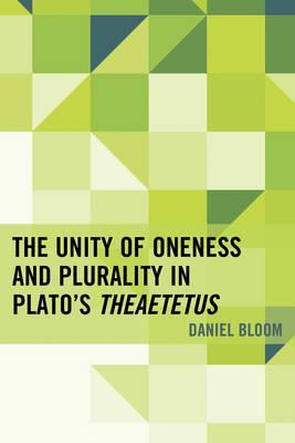 The Unity of Oneness and Plurality in Plato's Theaetetus