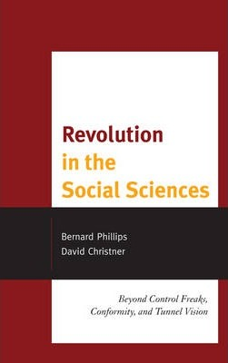 Revolution in the Social Sciences: Beyond Control Freaks, Conformity, and Tunnel Vision