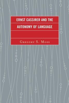 Ernst Cassirer and the Autonomy of Language